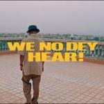 VIDEO: M.anifest – We No Dey Hear Ft. Kelvyn Boy, Kel P