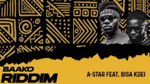 A-Star Ft. Bisa Kdei - Baako Riddim Mp3 Audio Download