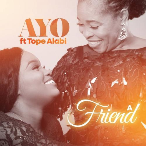 Ayo Alabi - A Friend Ft. Tope Alabi Mp3 Audio Download