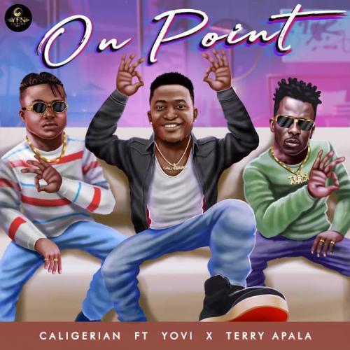 Caligerian Ft. Yovi x Terry Apala - On Point Mp3 Audio Download