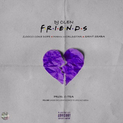 DJ Clen - Friends Ft. Zoocci Coke Dope, Manu Worldstar Mp3 Audio Download