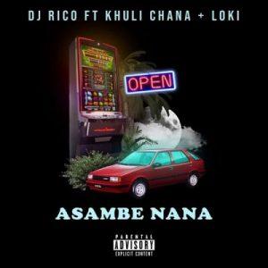 DJ Rico - Asambe Nana Ft. Khuli Chana, Loki Mp3 Audio Download