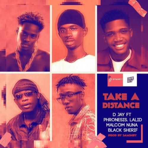 D Jay - Take A Distance Ft. Black Sherif, Phronesis, Lalid, Malcom Nuna Mp3 Audio Download