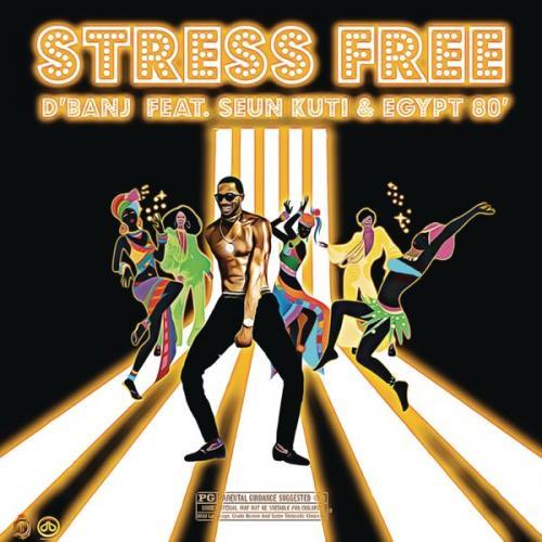 D'banj - Stress Free Ft. Seun Kuti, Egypt 80 Mp3 Audio Download