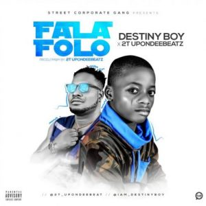 Destiny Boy Ft. 2t Upon Dee Beat - Fala Folo Mp3 Audio Download