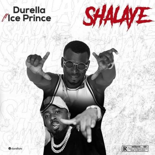 Durella - Shalaye Ft. Ice Prince Mp3 Audio Download