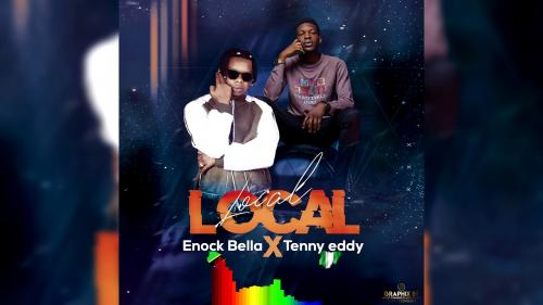 Enock Bella Ft. Tenny Eddy - Local Local Mp3 Audio Download
