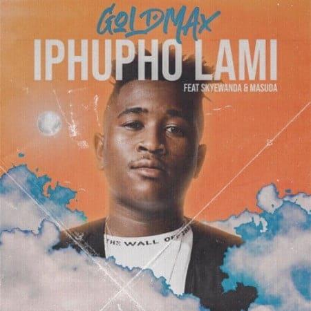 GoldMax - Iphupho Lami Ft. Skye Wanda, Masuda Mp3 Audio Download