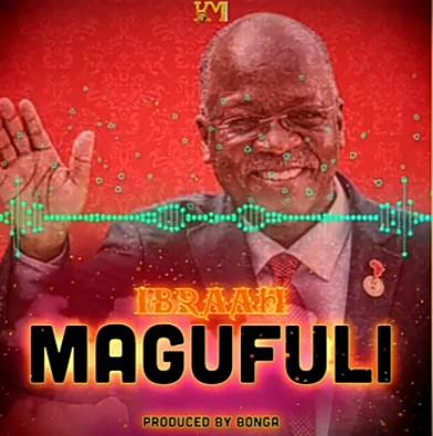 Ibraah - Magafuli Mp3 Audio Download