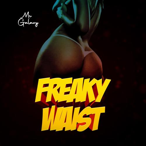 MC Galaxy - Freaky Waist Mp3 Audio Download