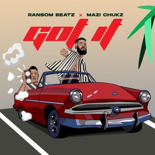 Mazi Chukz - Got It Ft. Ransom Beatz Mp3 Audio Download