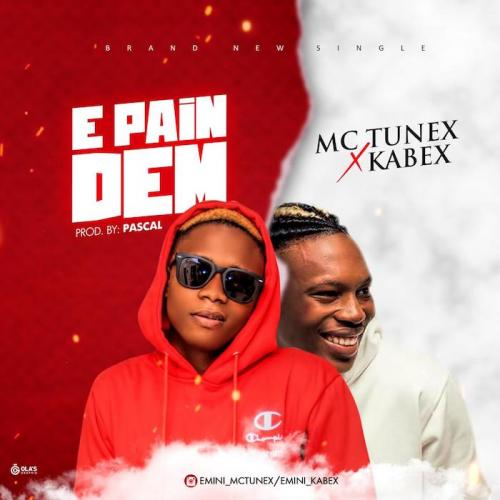 Mc Tunex Ft. Kabex - E Pain Dem Mp3 Audio Download
