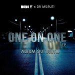 Mono T x Dr Moruti – One on One (Full EP)