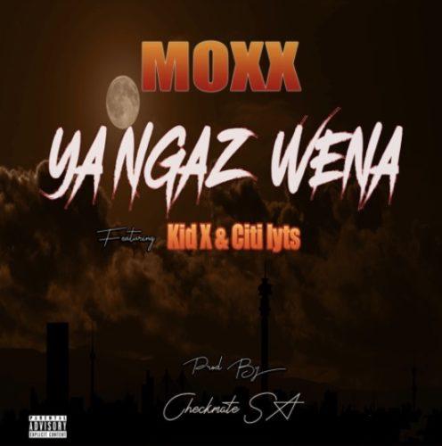 Moxx - Ya Ngaz Wena Ft. Kid X, DJ Citi Lyts Mp3 Audio Download