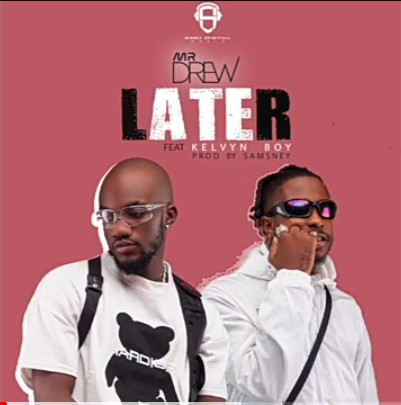 Mr Drew - Later Ft. Kelvyn Boy Mp3 Audio Download