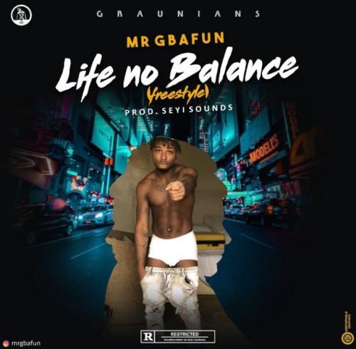 Mr Gbafun - Life No Balance (Freestyle) Mp3 Audio Download