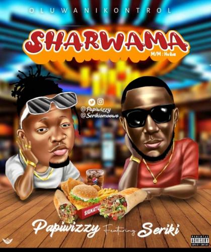 Papiwizzy Ft. Seriki - Sharwama Mp3 Audio Download