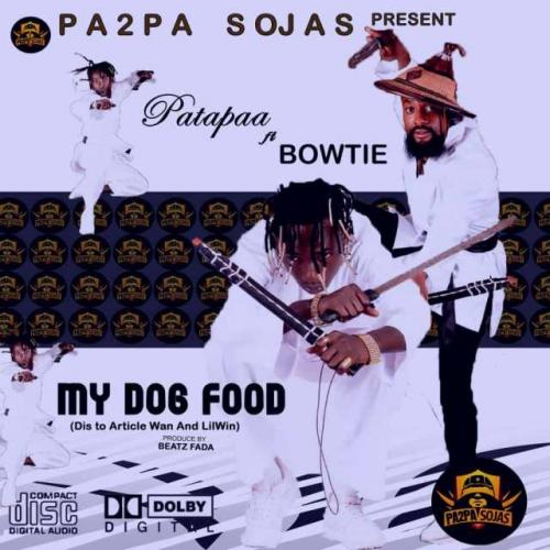 Patapaa - My Dog Food Ft. Bowtie (Lilwin & Article Wan Diss) Mp3 Audio Download
