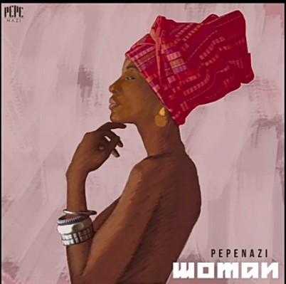 Pepenazi - Woman Mp3 Audio Download