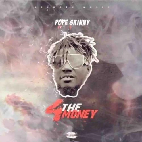 Pope Skinny - 4 The Money Ft. Shatta Wale Mp3 Audio Download