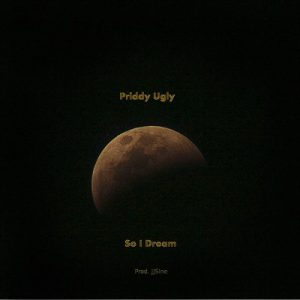 Priddy Ugly - So I Dream Mp3 Audio Download