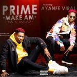 Prime Ft. Ayanfe Viral – Make Am
