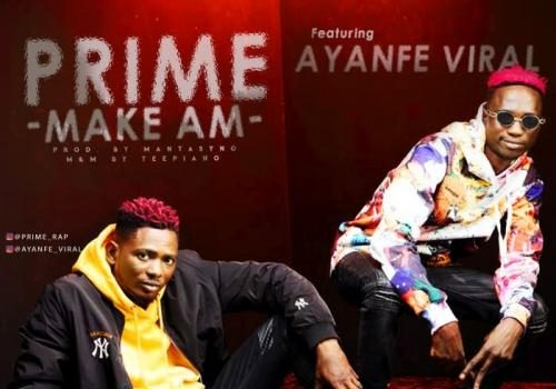 Prime Ft. Ayanfe Viral - Make Am Mp3 Audio Download