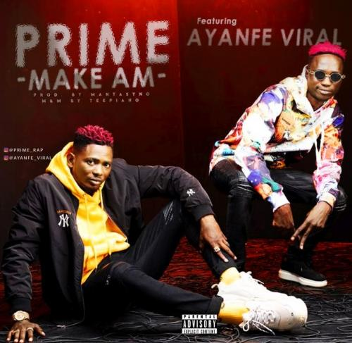 Prime Ft. Ayanfe Viral - Make Am Mp3 Audio Download