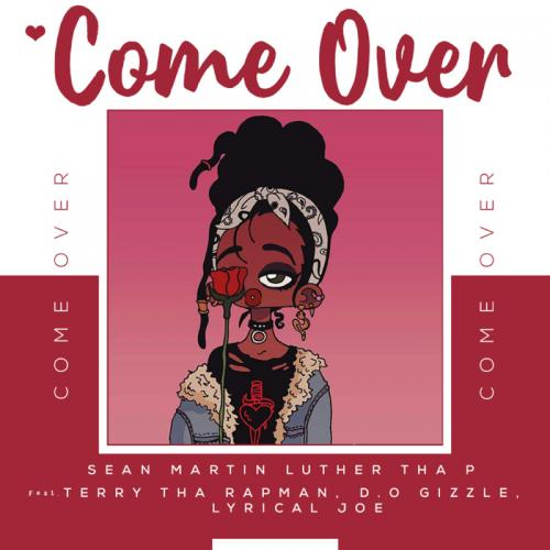 Sean Martin Luther Tha P - Come Over Ft. Lyrical Joe, D.O Gizzle, Terry Tha Rapman Mp3 Audio Download