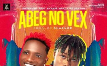 Sniper Ent. Ft. Ayanfe Viral, Mr Gbafun - Abeg No Vex Mp3 Audio Download