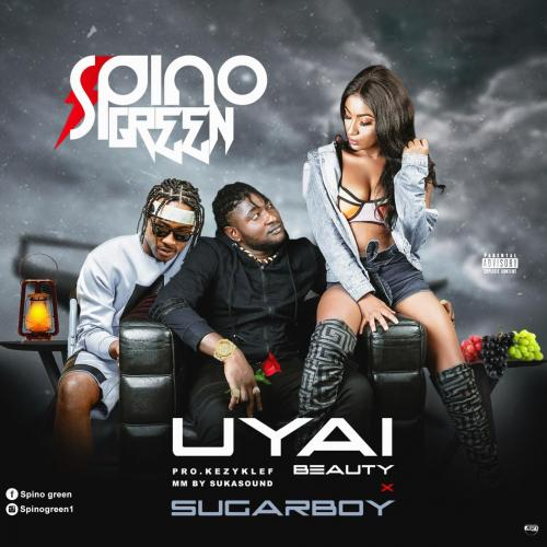Spino Green Ft. Sugarboy - UYAI (Beauty) Mp3 Audio Download