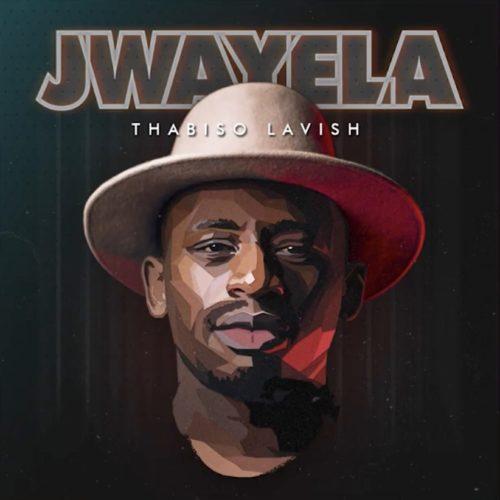 Thabiso Lavish - Jwayela Mp3 Audio Download