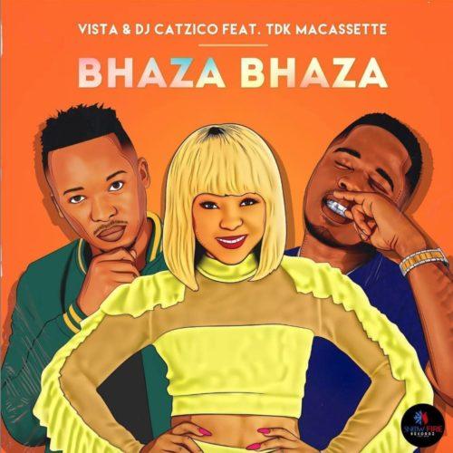 Vista & DJ Catzico - Bhaza Bhaza Ft. TDK Macassette Mp3 Audio Download