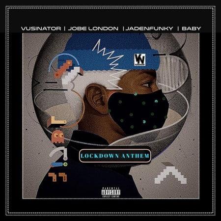 Vusinator - Lockdown Anthem Ft. Jobe London, Jadenfunky, Baby Mp3 Audio Download