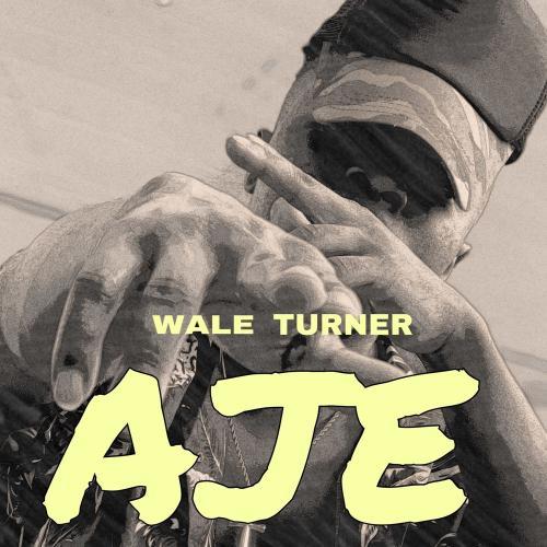 Wale Turner - Aje Mp3 Audio Download