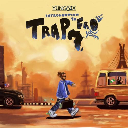 Yung6ix - Introduction To Trapfro (FULL ALBUM) Mp3 Zip Fast Download Free audio complete