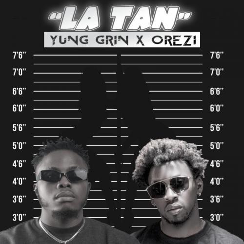 Yung Grin - La Tan Ft. Orezi Mp3 Audio Download