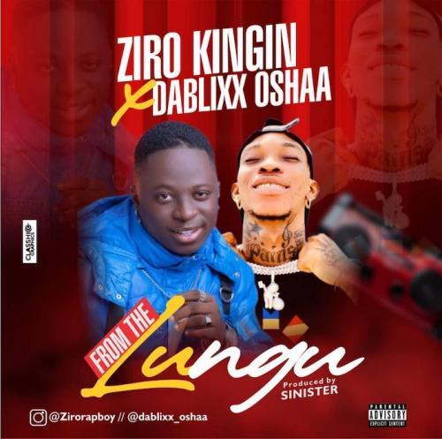 Ziro Kingin Ft. Dablixx Oshaa - From The Lungu Mp3 Audio Download