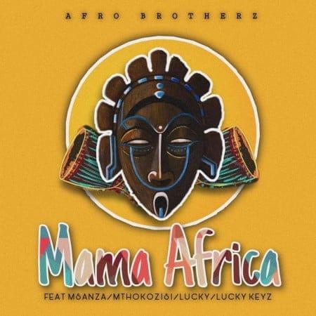 Afro Brotherz - Mama Africa Ft. Msanza, Mthokozisi, Lucky, Lucky Keyz Mp3 Audio Download