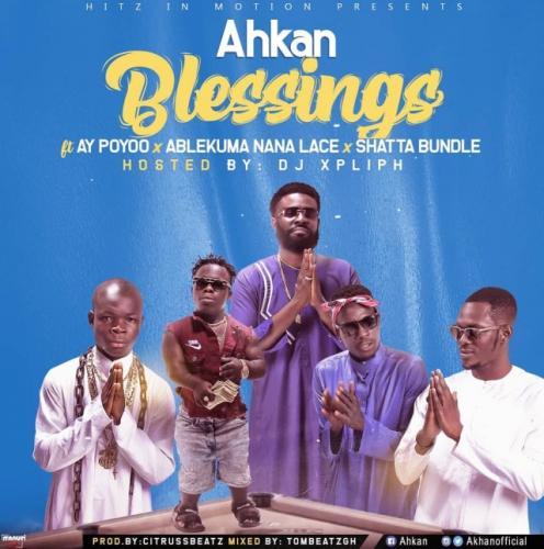 Ahkan - Blessing Ft. AY Poyoo, Ablekuma Nana Lace, Shatta Bundle Mp3 Audio Download