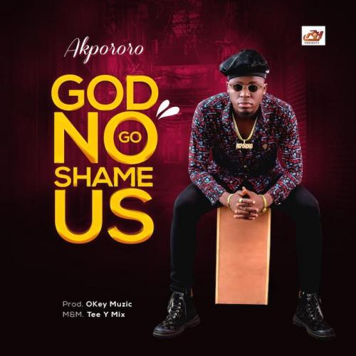 Akpororo - God No Go Shame Us Mp3 Audio Download