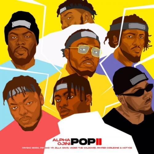 Alpha Ojini - Pop II Ft. Hotyce, Payper Corleone, PsychoYP, Vader The Wildcard Mp3 Audio Download
