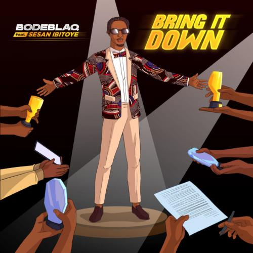 Bode Blaq - Bring It Down Ft. Sesan Ibitoye Mp3 Audio Download