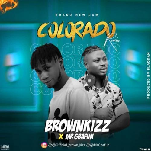 Brownkizz Ft. Mr Gbafun - Colorado (Remix) Mp3 Audio Download