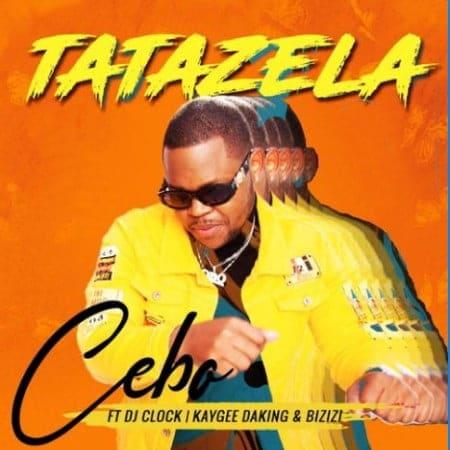 Cebo - Tatazela Ft. DJ Clock, KayGee DaKing, Bizizi Mp3 Audio Download