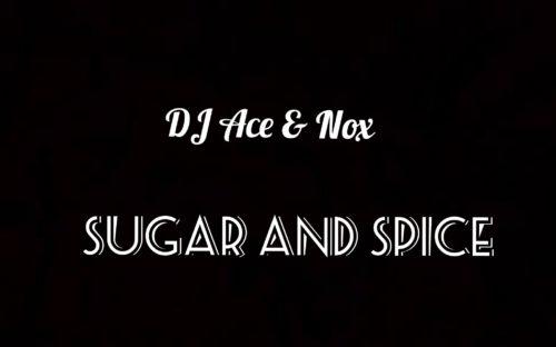 DJ Ace & Nox - Sugar and Spice Mp3 Audio Download