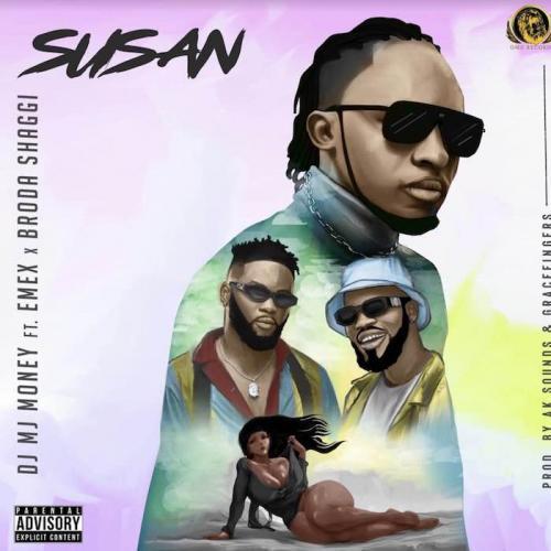 DJ MJ Money Ft. Emex, Broda Shaggi - Susan Mp3 Audio Download