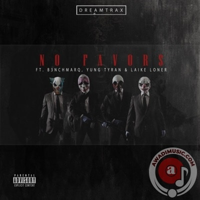 Dreamtrax - No Favors Ft. B3nchMarQ, Yung Tyran, Laike Loner Mp3 Audio Download