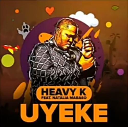 Heavy K - Uyeke Ft. Natalia Mabaso Mp3 Audio Download