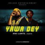 Knii Lante – Yawa Dey Ft. Fameye